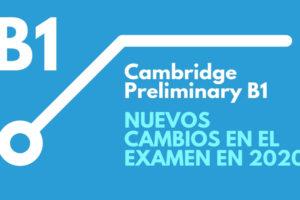 CAMBRIDGE PRELIMINARY B1 NUEVOS CAMBIOS A PARTIR DE 2020