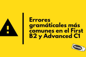 Errores gramáticales más comunes en el First B2 y Advanced C1