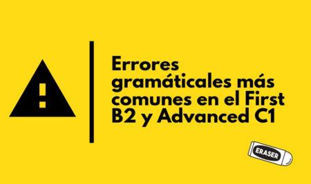 Errores gramaticales más comunes en los niveles First B2 y Advanced C1
