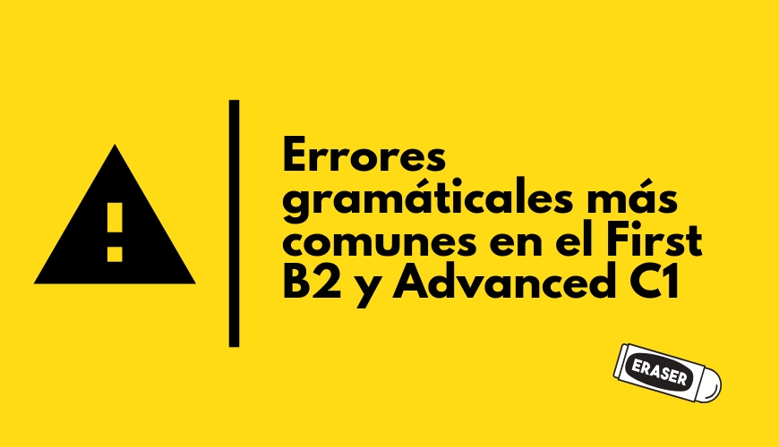 ERRORES GRAMATICALES MÁS COMUNES EN LOS NIVELES FIRST B2 Y ADVANCED C1
