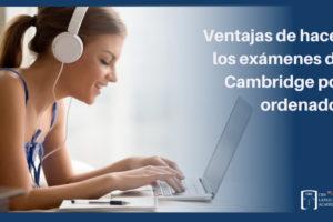 Ventajas de hacer los exámenes Cambridge por ordenador