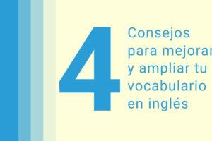 4 Consejos para mejorar y ampliar tu vocabulario en inglés