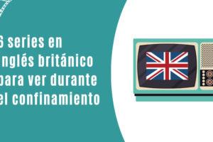 6 series en inglés británico para ver durante el confinamiento