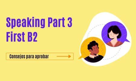 Consejos para aprobar el Speaking Part 3 First B2