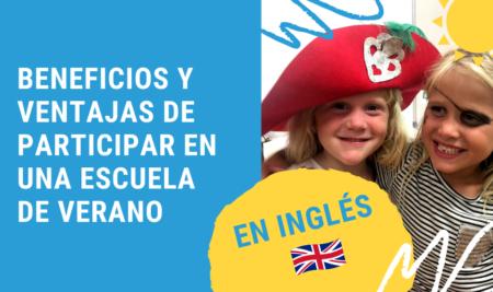 Beneficios y ventajas de participar en una escuela de verano en inglés